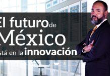 Tecnología: El futuro de México está en la innovación