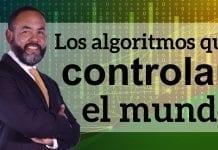 Tecnología: Los algoritmos que controlan el mundo