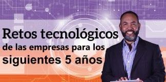 Tecnología: Retos para las empresas en los siguientes 5 abriles