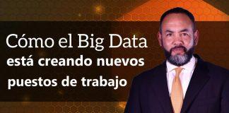 Tecnología: Cómo el Big Data está creando nuevos puestos de trabajo.
