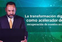 La transformación digital como acelerador de la recuperación de nuestro mundo.