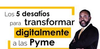 Los 5 desafíos para mudar digitalmente a las Pyme
